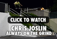Watch Chris Joslin Always on the Grind