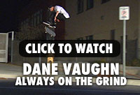 WATCH Dane Vaughn ALWAYS ON THE GRIND