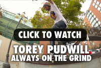WATCH TOREY PUDWILL ALWAYS ON THE GRIND